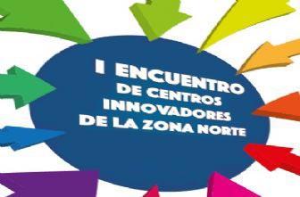 I Encuentro de Centros Innovadores de la Zona Norte